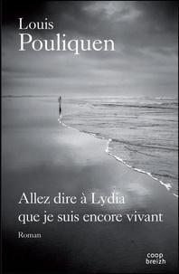 Louis Pouliquen - Allez dire à Lydia que je suis encore vivant.