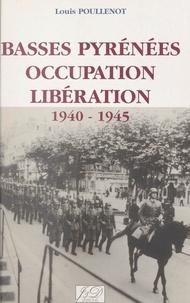 Louis Poullenot - Basses-Pyrénées, Occupation, Libération, 1940-1945.