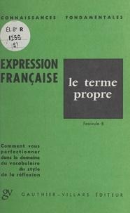 Louis Promeyrat - L'expression française : le terme propre - Fascicule B. Comment vous perfectionner dans le domaine du vocabulaire, du style, de la réflexion.