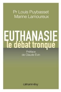 Louis Puybasset et Marine Lamoureux - Euthanasie - Le débat tronqué.