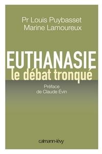 Claude Evin et Louis Puybasset Pr. - Euthanasie, le débat tronqué.