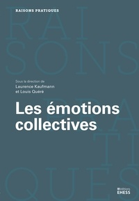 """Louis Quéré et Laurence Kaufmann - Les émotions collectives - En quête d'un """"objet"""" impossible."""