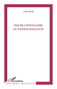 Louis Rade - Eglise conciliaire et années soixante.