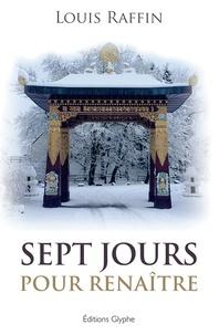 Louis Raffin - Sept jours pour renaître.