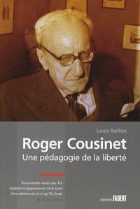 Louis Raillon - Roger Cousinet - Une pédagogie de la liberté.