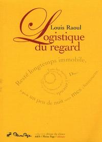 Louis Raoul - Logistique du regard.