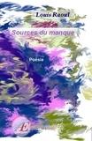 Louis Raoul - Sources du manque - Poésie.