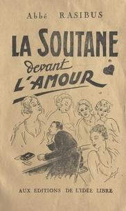 Louis Rasibus - La soutane devant l'amour.