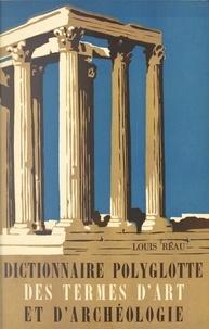 Louis Réau et  Comité international d'histoir - Dictionnaire polyglotte des termes d'art et d'archéologie.