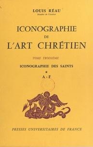Louis Réau - Iconographie de l'art chrétien (3) - Iconographie des saints : A-F.