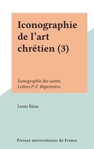 Louis Réau - Iconographie de l'art chrétien (3) - Iconographie des saints. Lettres P-Z. Répertoires.