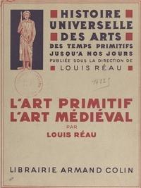 Louis Réau et  Collectif - L'art primitif. L'art médiéval.