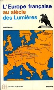 Louis Réau - L'Europe française au siècle des Lumières.