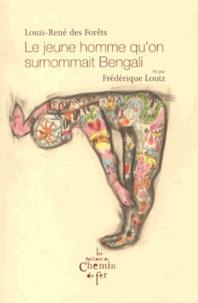 Louis-René Des Forêts - Le jeune homme qu'on surnommait Bengali.