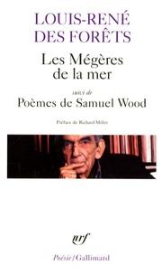Louis-René Des Forêts - Les Mégères de la mer - Suivi de Poèmes de Samuel Wood.