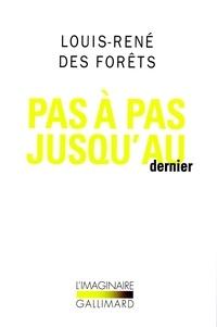 Louis-René Des Forêts - Pas à pas jusqu'au dernier.