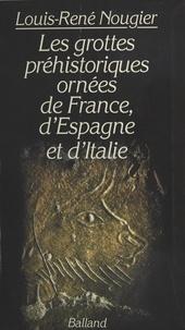 Louis-René Nougier - Les grottes préhistoriques ornées de France, d'Espagne et d'Italie.