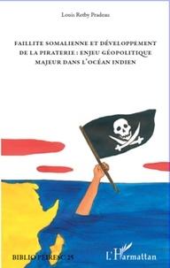 Louis Retby Pradeau - Faillite somalienne et développement de la piraterie : enjeu géopolitique majeur dans l'océan Indien.