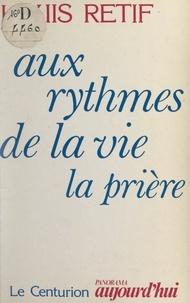 Louis Retif et Jean Debruynne - Aux rythmes de la vie, la prière.