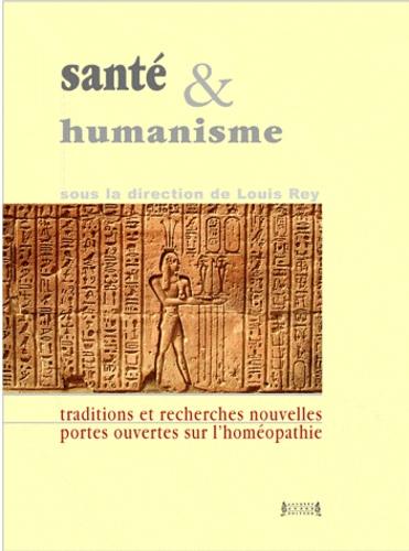 Louis Rey - Santé et humanisme - Réflexions de 16 scientifiques sur la place de l'Homéopathie dans le monde contemporain.
