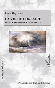 Louis Reybaud - La vie de corsaire - Roman maritime et colonial.