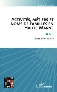 Louis Richard - Activités, métiers et noms de familles en Haute-Marne - Etude étymologique.