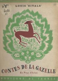 Louis Rivals et Simonne Baudoin - Contes de la gazelle - En pays d'Islam.