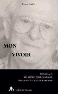 Louis Rivière - Mon vivoir - Douze ans de stimulante sérénité dans une maison de retraite.