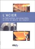 Louis Roesh - L'acier - Sa fabrication, ses propriétés, sa mise en oeuvre, ses emplois.