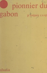 Louis Roques - Le pionnier du Gabon : Jean-Rémi Bessieux.