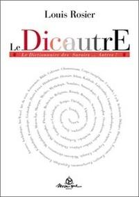 Louis Rosier - Le DicautrE - Le Dictionnaire des Savoirs... Autres !.