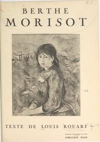 Louis Rouart et Jacques Wittmann - Berthe Morisot.