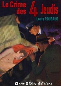 Louis Roubaud - Le crime des 4 jeudis.