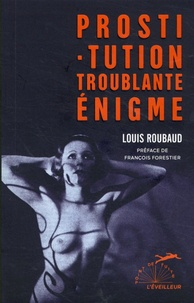 Louis Roubaud - Prostitution troublante énigme.