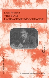 Louis Roubaud - Viet Nam : la tragédie indochinoise - Suivi d'autres récits sur le colonialisme.
