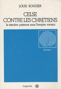Louis Rougier - Celse contre les Chrétiens - La réaction païenne sous l'Empire romain.