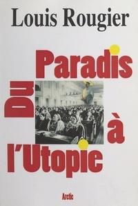 Louis Rougier - Du paradis à l'utopie.