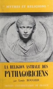 Louis Rougier et P.-L. Couchoud - La religion astrale des Pythagoriciens.