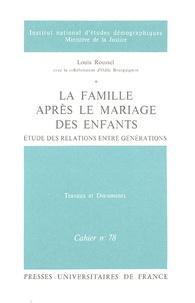 Louis Roussel - La famille après le mariage des enfants - Etudes des relations entre générations.