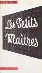 Louis Sahuc - Les petits maîtres.