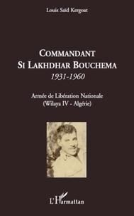 Louis Saïd Kergoat - Commandant Si Lakhdhar Bouchema, 1931-1960 - Armée de Libération Nationale (Wilaya IV-Algérie).