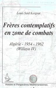 Louis Saïd Kergoat - Frères contemplatifs en zone de combats - Algérie : 1954-1962 (Wilaya IV).