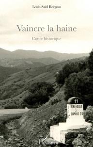 Louis Saïd Kergoat - Vaincre la haine - Conte historique.