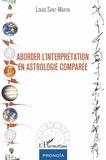 Louis Saint-Martin - Aborder l'interprétation en astrologie comparée.