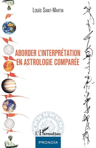 Louis Saint-Martin - Aborder l'interprétation en astrologie comparée.