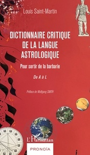 Louis Saint-Martin - Dictionnaire critique de la langue astrologique - Pour sortir de la barbarie - De A à L.