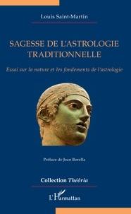 Louis Saint-Martin - Sagesse de l'astrologie traditionnelle - Essai sur la nature et les fondements de l'astrologie.