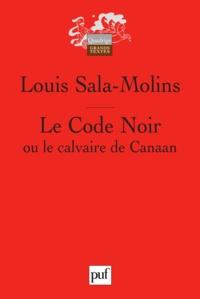 Louis Sala-Molins - Le Code Noir ou le calvaire de Canaan.