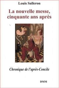 Louis Salleron - La nouvelle messe, cinquante ans après - Chronique de l'après-Concile (1968-1974).