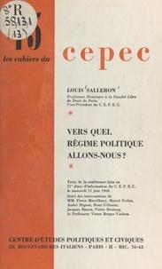 Louis Salleron et  Centre d'études politiques et - Vers quel régime politique allons-nous ? - Texte de la conférence faite au 21e Dîner d'information du CEPEC, le mercredi 15 juin 1960.
